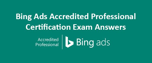 Bing Ads Accredited Professional Certification Exam Answers