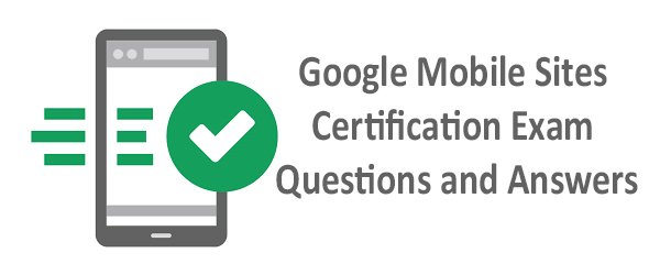 Google Mobile Sites Certification Exam Questions and Answers